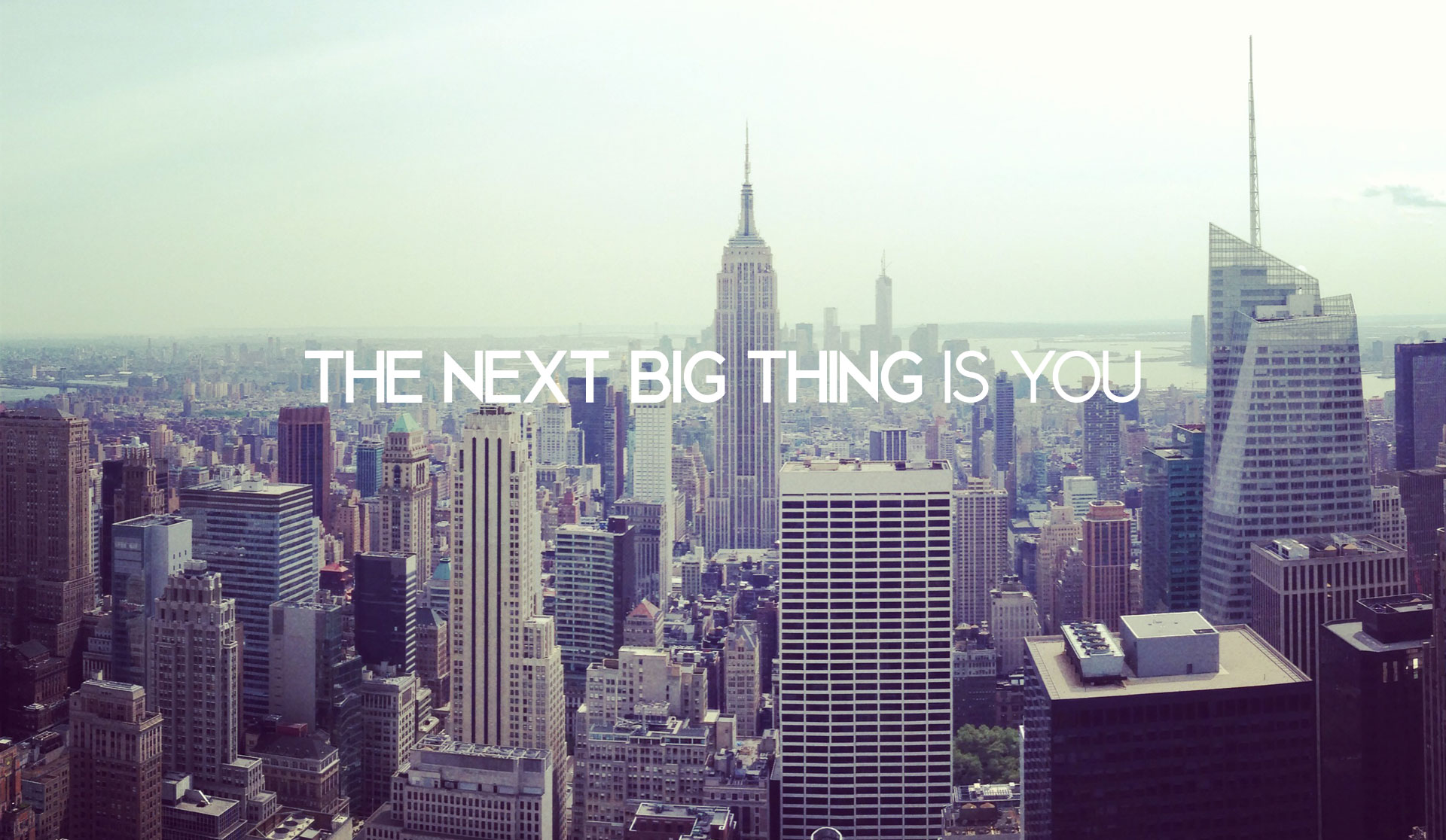 The next big thing is you